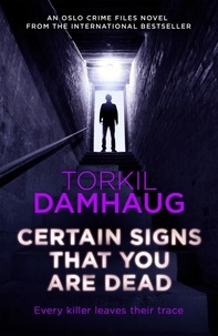 Torkil Damhaug et Robert Ferguson - Certain Signs That You Are Dead (Oslo Crime Files 4) - A compelling and cunning thriller that will keep you hooked.