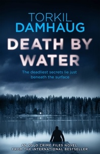 Torkil Damhaug et Robert Ferguson - Death By Water (Oslo Crime Files 2) - An atmospheric, intense thriller you won't forget.