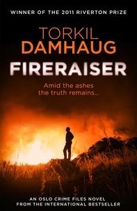 Torkil Damhaug et Robert Ferguson - Fireraiser (Oslo Crime Files 3) - A Norwegian crime thriller with a gripping psychological edge.