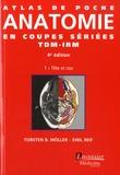 Torsten-B Möller et Emil Reif - Atlas de poche d'anatomie en coupes sériées TDM-IRM - Volume 1, Tête et cou.