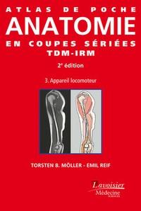 TorstenB. Möller et Emil Reif - Atlas de poche d'anatomie en coupes sériées TDM-IRM - Volume 3, Appareil locomoteur.
