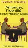 Toshiaki Kozakaï - L'étranger, l'identité - Essai sur l'intégration culturelle.