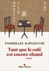 Toshikazu Kawaguchi - Tant que le café est encore chaud.