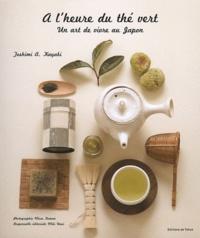 Toshimi A Kayaki - A l'heure du thé vert - Un art de vivre au Japon.