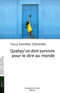 Tosia Szechter Schneider - Quelqu'un doit survivre pour le dire au monde.