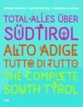 Total alles über Südtirol / Alto Adige - tutto di tutto / The Complete South Tyrol.