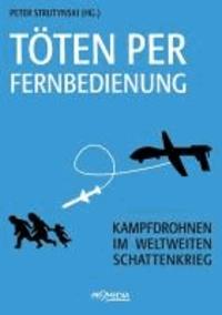 Töten per Fernbedienung - Kampfdrohnen im weltweiten Schattenkrieg.