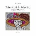 Totenkult in Mexiko - Dìa de Muertos.