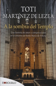 Toti Martinez de Lezea - A la sombra del Templo - Una historia d'amor y conspiraciones en el entorno de Santa Maria de Vitoria.