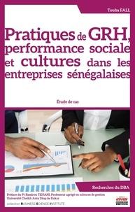 Touba Fall - Pratiques de GRH, performance sociale et cultures dans les entreprises sénégalaises - Etude de cas.