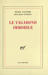 Toubea et  Tournier - Le Vagabond immobile.