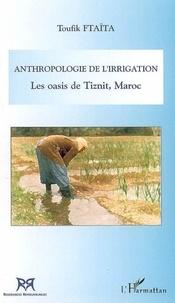 Toufik Ftaïta - Anthropologie de l'irrigation - les oasis de tiznit, maroc.