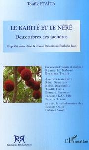 Toufik Ftaïta et Rémi Demazoin - Le karité et le néré : deux arbres des jachères - Propriété masculine et travail féminin au Burkina Faso.
