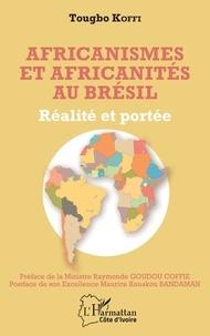 Tougbo Koffi - Africanismes et africanités au Brésil - Réalité et portée.