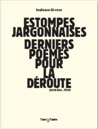 Toulouse-la-Rose - Estompes jargonnaises - Derniers poèmes pour la déroute.