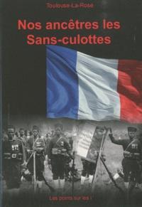 Toulouse-la-Rose - Nos ancêtres les sans-culottes.