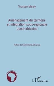 Toumany Mendy - Aménagement du territoire et intégration sous-régionale ouest-africaine.