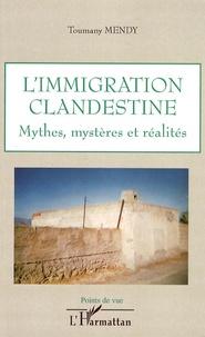 Toumany Mendy - L'immigration clandestine - Mythes, mystères et réalités.