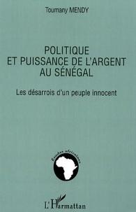 Toumany Mendy - Politique et puissance de l'argent au Sénégal - Les désarrois d'un peuple innocent.