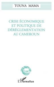 Touna Mama - Crise économique et politique de déréglementation au Cameroun.
