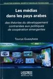Tourya Guaaybess - Les médias dans les pays arabes - Des théories du développement contrariées aux politiques de coopération émergentes.