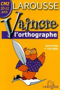 Toussaint Pirotte - Vaincre l'orthographe CM2 10-11 ans.