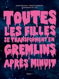 Anaïs Delcroix - Toutes les filles se transforment en Gremlins après minuit.