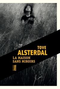 Tove Alsterdal - La maison sans miroirs.
