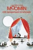 Tove Jansson - Les aventures de Moomin  : L'été dramatique de Moomin.