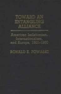 Toward an Entangling Alliance: American Isolationism, Internationalism, and Europe, 1901-1950.