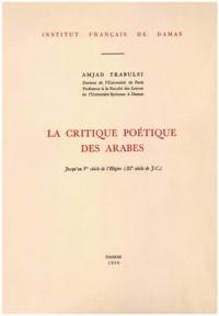 Trabulsi Amjad - La critique poétique des Arabes jusqu'au Ve siècle de l'Hégire (XIe siècle de J.-C.).