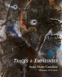 Jean-Pierre Castelain - Traces & Empreintes - Anne-Marie Castelain. Œuvres 1978-2018.