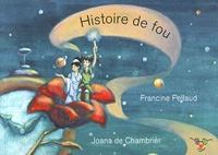 Francine Pellaud et Joana de Chambrier - Histoire de fou.