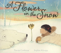Tracey Corderoy et Sophie Allsopp - A Flower in the Snow.