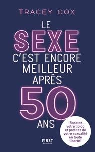 Tracey Cox - Le sexe c'est encore meilleur après 50 ans.