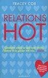 Tracey Cox - Relations hot - Comment savoir ce que vous voulez, l'obtenir et le garder chaud bouillant !.