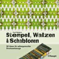 Traci Bunkers - Stempel, Walzen & Schablonen - 52 Ideen für selbstgemachte Druckwerkzeuge.