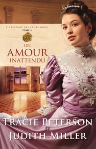 Tracie Peterson et Judith Miller - L'héritage des Broadmoor - Tome 2 : Un amour inattendu.