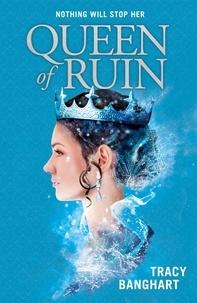 Tracy Banghart - Queen of Ruin.