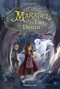 Tracy Barrett et  Manu Causse - Marabel et le livre du Destin - Tome 1.