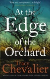 Tracy Chevalier - At the Edge of the Orchard.