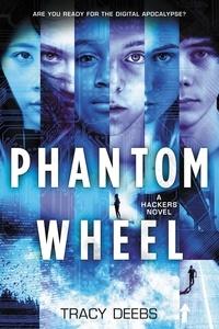 Tracy Deebs - Phantom Wheel - A Hackers Novel.