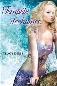 Tracy Deebs - Tempête : Tempête déchaînée - Tome 2.