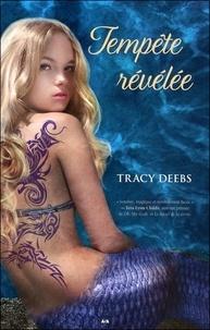 Tracy Deebs - Tempête Tome 3 : Tempête révélée.