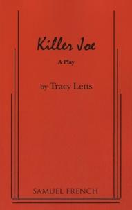Tracy Letts - Killer Joe - A Play.