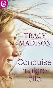 Tracy Madison - Conquise malgré elle.