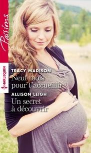 Tracy Madison et Allison Leigh - Neuf mois pour t'accueillir - Un secret à découvrir.