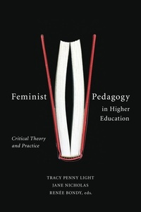 Tracy Penny Light et Jane Nicholas - Feminist Pedagogy in Higher Education - Critical Theory and Practice.