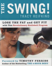Tracy Reifkind - The Swing ! - Lose the Fat and Get Fit with This Revolutionary Kettlebell Program.