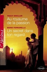 Tracy Sinclair et Marie Ferrarella - Au royaume de la passion - Un secret dans ton regard (Harlequin Passions).